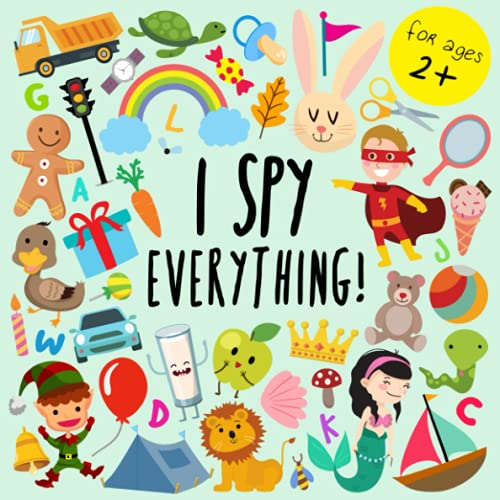I Spy - Everything!: A Fun Guessing Game for 2-4 Year Olds...
