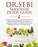 Dr. Sebi Smoothie Detox Guide: 14 Day Smoothie Cleansing Guide with Dr. Sebi Approved Ingredients. Over 100 Alkaline Smoothie Recipes to Cleanse Your Body of Toxins, Lose Weight & Increase Your Energy