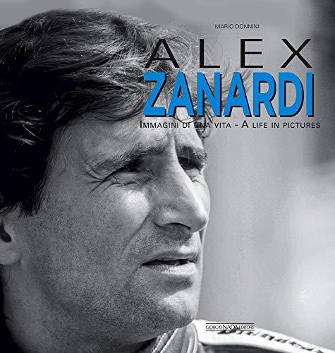 Alex Zanardi. Immagini di una vita-A life in pictures. Ediz. italiana e inglese