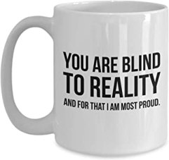 Tv Sitcom Mug 15 Oz - You Are Blind To Reality - Alexis Schitt's Unique Quote Gift Idea For Actor Actress Girlfriend Boyfriend Friends Fan