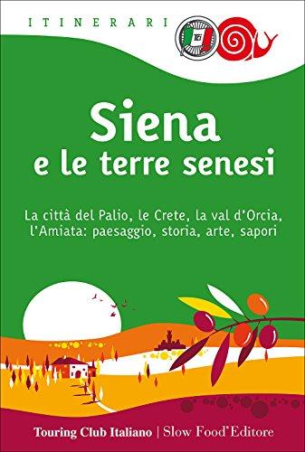Siena e le terre senesi. La citt del palio, le crete, la val d'Orcia, l'Amiata: paesaggio, storia, arte, sapori: 1