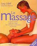 Le Massage : Le guide complet, étape par étape, des techniques...