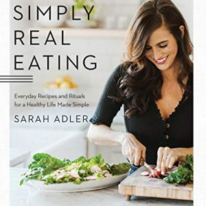 Simply Real Eating: Everyday Recipes and Rituals for a Healthy Life Made Simple 53