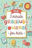 The 3 Minute Gratitude Journal for Kids: A Journal to Teach Children...