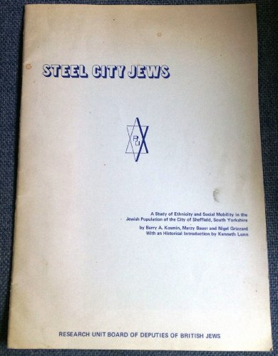 Steel City Jews: Study of Ethnicity and Social Mobility in the Jewish Population of the City of Sheffield, South Yorkshire