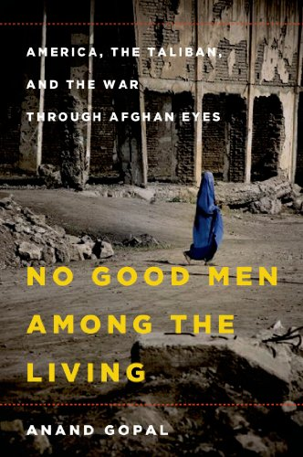 No Good Men Among the Living: America, the Taliban, and the War through  Afghan Eyes eBook : Gopal, Anand: Amazon.in: Kindle Store