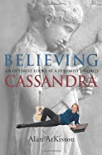 Believing Cassandra: An Optimist Looks at a Pessimist's World
