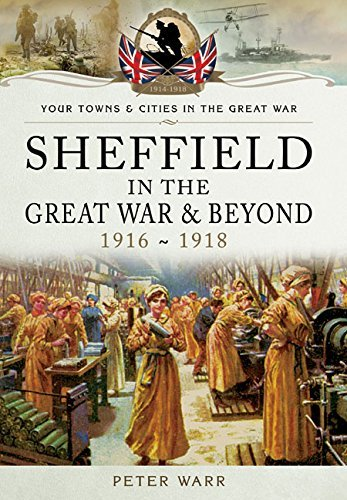 Sheffield in the Great War and Beyond: 1916 - 1918 (Your Towns and Cities in the Great War) by Warr, Peter (August 19, 2015) Paperback