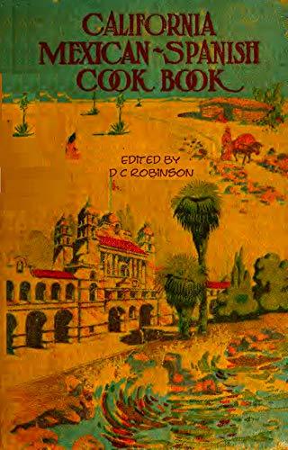 CALIFORNIA MEXICAN-SPANISH COOK BOOK: RETRO RECIPES 1914 (English Edition)