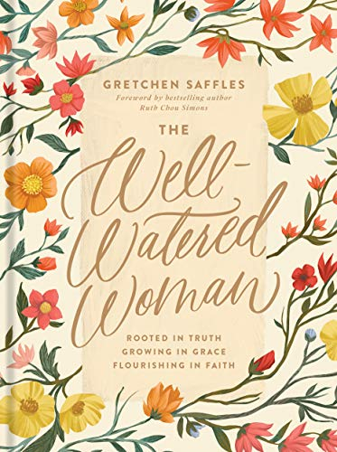 The Well-Watered Woman: Rooted in Truth, Growing in Grace,...