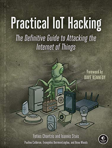 Practical IoT Hacking: The Definitive Guide to Attacking the Internet of Things Front Cover