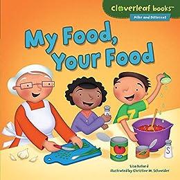 My Food, Your Food (Cloverleaf Books ™ — Alike and Different) by [Lisa Bullard, Christine M. Schneider]