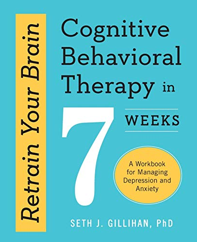 Retrain Your Brain (Cognitive Behavioral Therapy in 7 Weeks:...