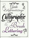 Guide d'Apprentissage Calligraphie et Brush Lettering: Cahier d'exercices...