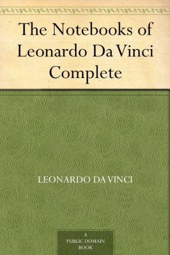 The Notebooks of Leonardo Da Vinci Complete (English Edition)