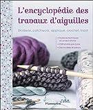 L'Encyclopédie des travaux d'aiguille: Broderie, patchwork, appliqué, crochet, tricot