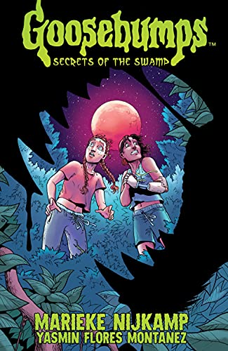 Goosebumps: Secrets of the Swamp by [Marieke Nijkamp, Yasmin Florez Montanez, Yasmin Flores Montanez]