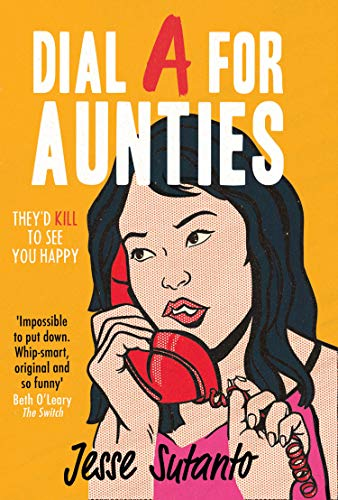 Dial A For Aunties: The laugh-out-loud romantic comedy debut novel of 2021 for fans of Crazy Rich Asians by [Jesse Sutanto]