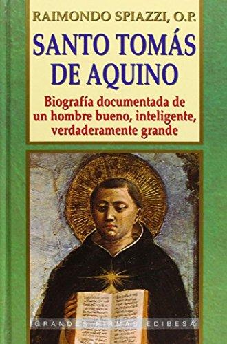 Santo Tomás de Aquino: Biografía documentada de un hombre bueno, inteligente, verdaderamente grand