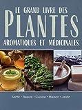Le grand livre des plantes aromatiques médicinales