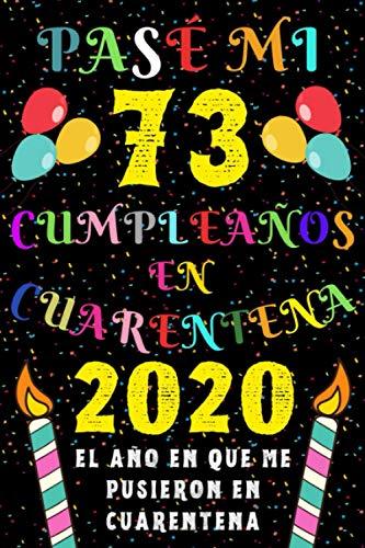 Pasé Mi 73 Cumpleaños En Cuarentena 2020 El Año En Que Me Pusieron En Cuarentena: Ideas de Regalo de los Hombres & Mujeres | Regalos de Cumpleaños ... | Regalo de Aniversario | Cuaderno de Notas