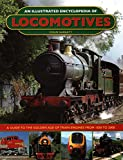 An Illustrated Encyclopedia of Locomotives: A Guide to the Golden Age of Train Engines...