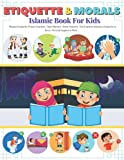 ETIQUETTE & MORALS ISLAMIC BOOK FOR KIDS: A simple Guide With Pictures & explanation To Learn Good Manners For The Muslim Children Boys/Girls, & To ... peace etiquette & Mosque,Ablution,Dress,Sleep