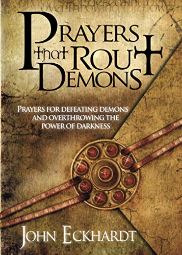 Prayers That Rout Demons: Prayers for Defeating Demons and...