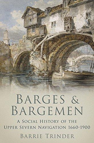 Barges and Bargemen: A Social History of the Upper Severn Navigation 1600-1900
