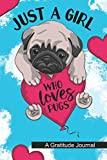 Just a Girl Who Loves Pugs - A Gratitude Journal: Beautiful Gratitude Journal for Funny Pug dog lover, A girl who loves dogs and pug Owners Gift for Girls