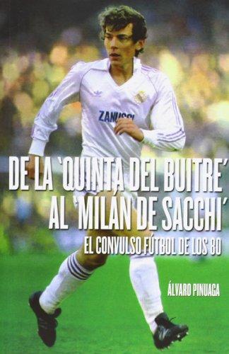 De La 'Quinta Del Buitre' Al 'Milan De Sacchi'. El Convulso Fútbol De Los 80