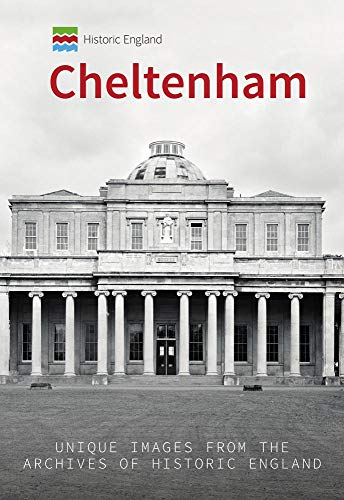 Historic England: Cheltenham: Unique Images from the Archives of Historic England (Historic England Series)