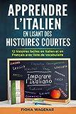 Apprendre L'italien en Lisant des Histoires Courtes: 12 Histoires Faciles en Italien et en...
