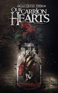 Our Carrion Hearts by [Brian Fatah Steele, Pete Kahle]