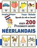 Imagier bilingue - Mes 200 premiers mots en Néerlandais: Apprendre le vocabulaire du...