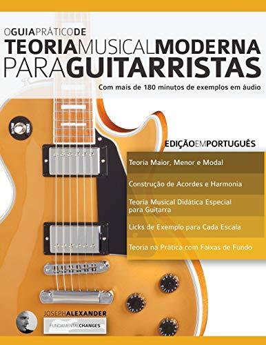 O Guia Prático de Teoria Musical Moderna para Guitarristas