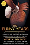 The Bunny Years: The Surprising Inside Story of the Playboy Clubs - The Women Who Worked as Bunnies, and Where They Are Now