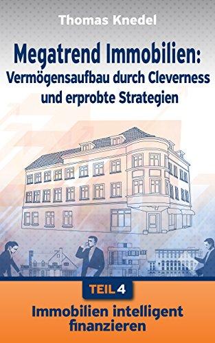 Immobilien intelligent finanzieren (Megatrend Immobilien: Vermögensaufbau durch Cleverness und erprobte Strategien 4)