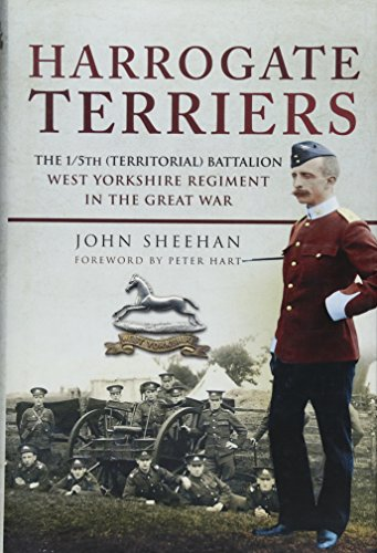 The Harrogate Terriers: From Strawberry Dale to Passchendaele - A History of the 1/5th Territorial Battalion, West Yorkshire Regiment 1914-1919