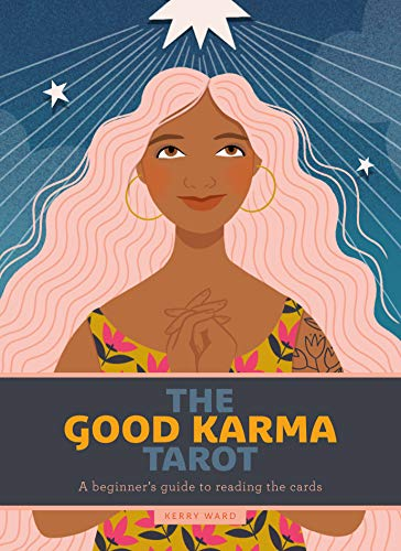 The Good Karma Tarot: A beginner's guide to reading the...