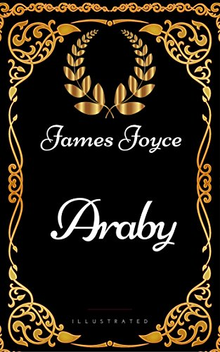 Araby : By James Joyce - Illustrated - Kindle edition by James ...