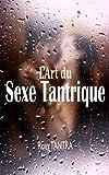 L'Art du Sexe Tantrique: Le guide ultime du sexe tantrique, étape...