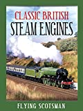 Classic British Steam Engines: Flying Scotsman