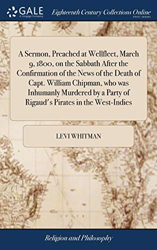 A sermon, preached at wellfleet, march 9, 1800, on the sabbath after the confirmation of the news of the death of capt. William chipman, who was... Party of rigaud's pirates in the west-indies