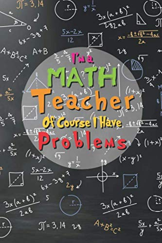 I'm a Math Teacher Of Course I Have Problems: Funny Math...