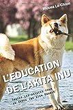 L'EDUCATION DE L'AKITA INU: Toutes les astuces pour un Akita Inu bien éduqué
