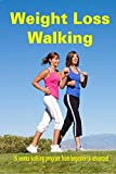 Lose Weight: Weight Loss Walking: 16 weeks walking program from beginner to advanced (lose weight walking, lose weight naturally)