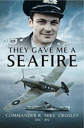 They Gave Me a Seafire eBook: Crosley, R. 'Mike': Amazon.co.uk: Kindle Store