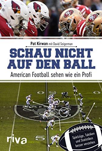 Schau nicht auf den Ball: American Football sehen wie ein Profi. Spielzüge, Taktiken und...