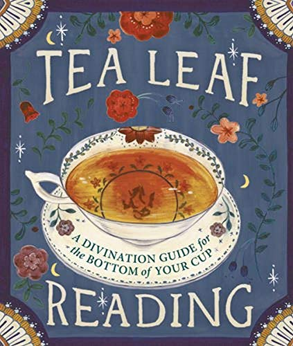 Tea Leaf Reading: A Divination Guide for the Bottom of Your...